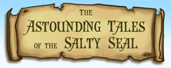 The Astounding Tales of the Salty Seal